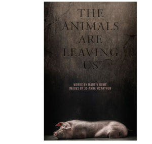 The Animals Are Leaving Us, by Martin Rowe and Jo-Anne McArthur